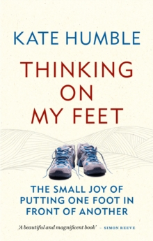 Thinking on My Feet : The small joy of putting one foot in front of another, EPUB eBook