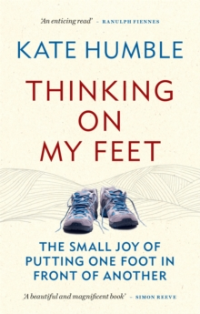 Thinking on My Feet : The small joy of putting one foot in front of another, Paperback / softback Book