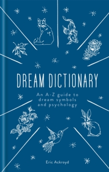 Dream Dictionary : An A-Z guide to dream symbols and psychology, Hardback Book