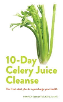 10-day Celery Juice Cleanse : The fresh start plan to supercharge your health, Paperback / softback Book
