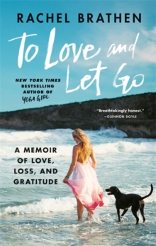 To Love and Let Go : A Memoir of Love, Loss, and Gratitude from Yoga Girl, Hardback Book