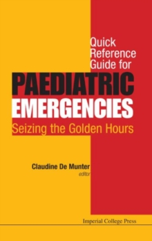 Quick Reference Guide For Paediatric Emergencies: Seizing The Golden Hours, Paperback / softback Book