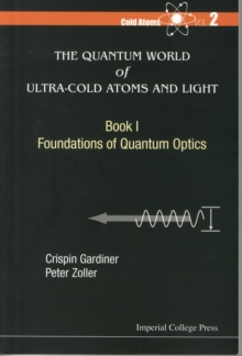 Quantum World Of Ultra-cold Atoms And Light, The - Book I: Foundations Of Quantum Optics, Paperback Book