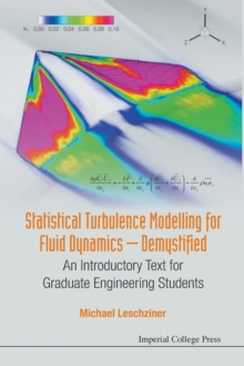 Statistical Turbulence Modelling For Fluid Dynamics - Demystified: An Introductory Text For Graduate Engineering Students, Paperback / softback Book