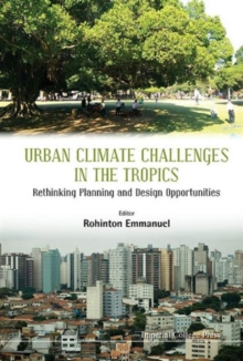 Urban Climate Challenges In The Tropics: Rethinking Planning And Design Opportunities, Hardback Book
