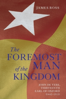 `The Foremost Man of the Kingdom' : John de Vere, Thirteenth Earl of Oxford (1442-1513), Paperback Book