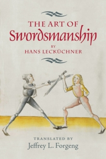 <I>The Art of Swordsmanship</I> by Hans Leckuchner, Hardback Book
