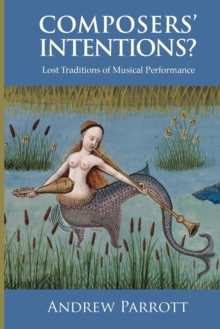 Composers' Intentions? : Lost Traditions of Musical Performance, Paperback / softback Book