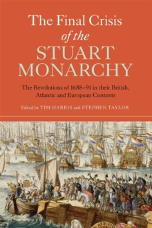 The Final Crisis of the Stuart Monarchy : The Revolutions of 1688-91 in their British, Atlantic and European Contexts, Paperback Book