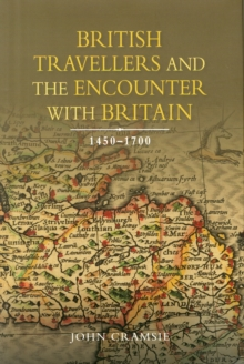 British Travellers and the Encounter with Britain, 1450-1700, Hardback Book