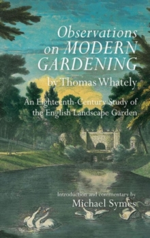 <I>Observations on Modern Gardening</I>, by Thomas Whately : An Eighteenth-Century Study of the English Landscape Garden, Hardback Book