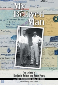 My Beloved Man : The Letters of Benjamin Britten and Peter Pears, Hardback Book