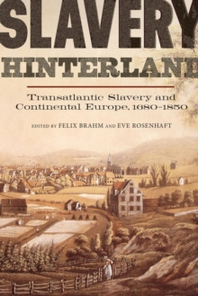 Slavery Hinterland : Transatlantic Slavery and Continental Europe, 1680-1850, Paperback Book