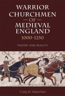 Warrior Churchmen of Medieval England, 1000-1250 : Theory and Reality, Hardback Book