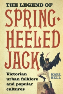 The Legend of Spring-Heeled Jack : Victorian Urban Folklore and Popular Cultures, Paperback Book