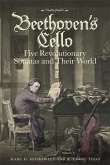 Beethoven's Cello: Five Revolutionary Sonatas and Their World, Hardback Book