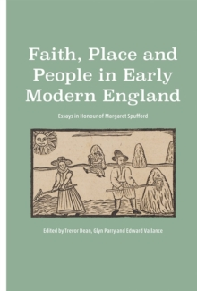 Faith, Place and People in Early Modern England : Essays in Honour of Margaret Spufford, Hardback Book