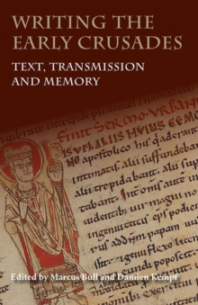 Writing the Early Crusades : Text, Transmission and Memory, Paperback Book