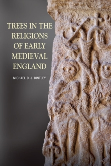 Trees in the Religions of Early Medieval England, Paperback / softback Book
