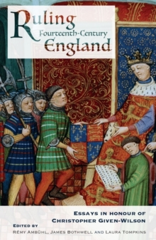 Ruling Fourteenth-Century England : Essays in Honour of Christopher Given-Wilson, Hardback Book