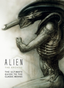 Alien - The Archive : The Ultimate Guide to the Classic Movies, Hardback Book