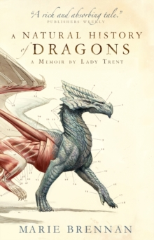 A Natural History of Dragons : A Memoir by Lady Trent, Paperback / softback Book