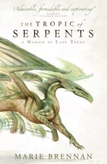 The Tropic of Serpents : A Memoir by Lady Trent, Paperback / softback Book