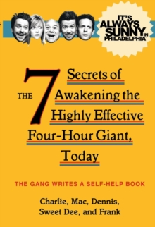 It's Always Sunny in Philadelphia : The 7 Secrets of Awakening the Highly Effective Four-Hour Giant, Today, Paperback / softback Book