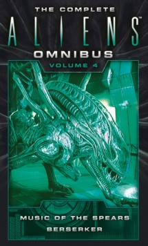 The Complete Aliens Omnibus, Volume 4 : Music of the Spears, Beserker, Paperback Book