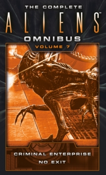 The Complete Aliens Omnibus: Volume Seven (Criminal Enterprise, No Exit), Paperback / softback Book
