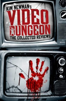 Kim Newman's Video Dungeon : The Collected Reviews, Paperback Book