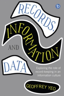 Records, Information and Data : Exploring the role of record keeping in an information culture, Hardback Book