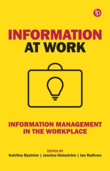 Information at Work : Information Management in the Workplace, Hardback Book