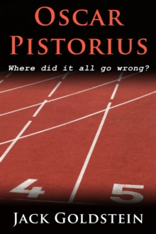 Oscar Pistorius - Where Did It All Go Wrong?, PDF eBook