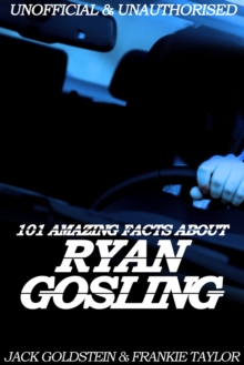 101 Amazing Facts about Ryan Gosling, EPUB eBook
