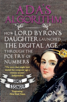 Ada's Algorithm : How Lord Byron's Daughter Launched the Digital Age Through the Poetry of Numbers, Paperback / softback Book