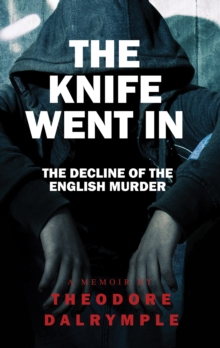 The Knife Went in : Real Life Murderers and Our Culture, Hardback Book