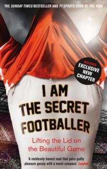 I Am The Secret Footballer : Lifting the Lid on the Beautiful Game, EPUB eBook