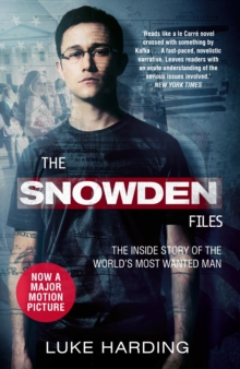 The Snowden Files : The Inside Story of the World's Most Wanted Man, EPUB eBook