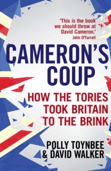 Cameron's Coup : How the Tories took Britain to the Brink, Paperback / softback Book