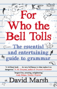 For Who the Bell Tolls : The Essential and Entertaining Guide to Grammar, Paperback Book