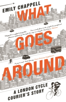 What Goes Around : A London Cycle Courier's Story, Paperback Book