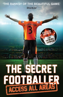 The Secret Footballer: Access All Areas, Paperback / softback Book