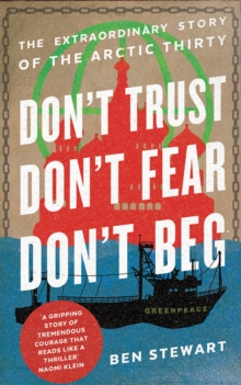 Don't Trust, Don't Fear, Don't Beg : The Extraordinary Story of the Arctic Thirty, Paperback Book