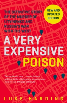 A Very Expensive Poison : The Definitive Story of the Murder of Litvinenko and Russia's War with the West, Paperback Book