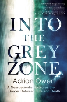 Into the Grey Zone : A Neuroscientist Explores the Border Between Life and Death, Hardback Book