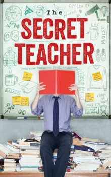 The Secret Teacher : Dispatches from the Classroom, Paperback Book