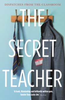 The Secret Teacher : Dispatches from the Classroom, EPUB eBook