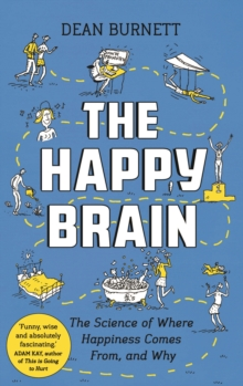 The Happy Brain : The Science of Where Happiness Comes From, and Why, Paperback Book