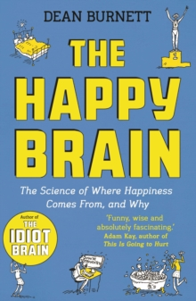 The Happy Brain : The Science of Where Happiness Comes From, and Why, Paperback / softback Book